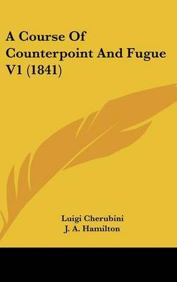 A Course Of Counterpoint And Fugue V1 (1841) by Luigi Cherubini image