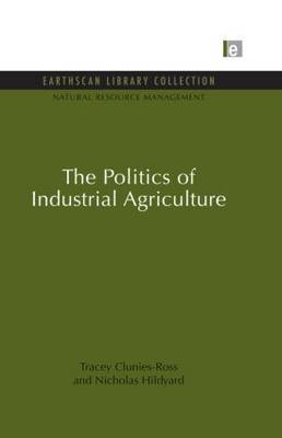 The Politics of Industrial Agriculture by Tracey Clunies-Ross