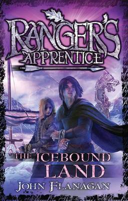 Ranger's Apprentice 3: The Icebound Land by John Flanagan