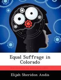 Equal Suffrage in Colorado by Elijah Sheridon Andis