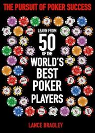 The Pursuit of Poker Success by Lance Bradley