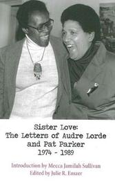 Sister Love: The Letters of Audre Lorde and Pat Parker 1974-1989 by Audre Lorde