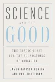 Science and the Good by James Davison Hunter image