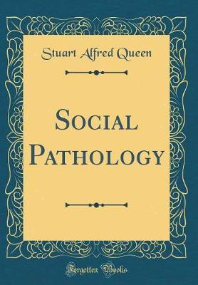 Social Pathology (Classic Reprint) by Stuart Alfred Queen