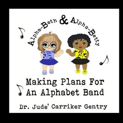 Making Plans For An Alphabet Band by Jude Carriker Gentry