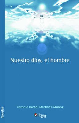 Nuestro Dios, El Hombre by Antonio, Rafael Martinez Munoz image