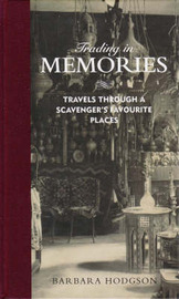 Trading in Memories: Travels Through a Scavenger's Favourite Places by Barbara Hodgson image