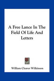 A Free Lance in the Field of Life and Letters by William Cleaver Wilkinson