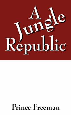 A Jungle Republic by Prince Freeman