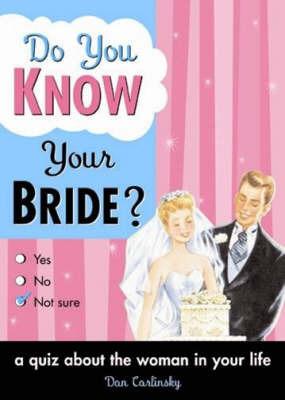 Do You Know Your Bride? by Dan Carlinksky