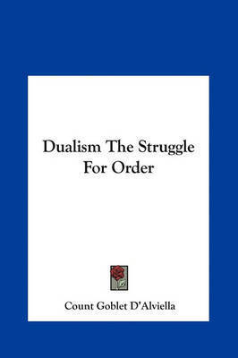 Dualism the Struggle for Order by Count Goblet D'Alviella