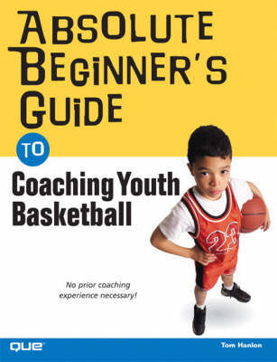 Absolute Beginner's Guide to Coaching Youth Basketball by Tom Hanlon