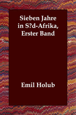 Sieben Jahre in S?d-Afrika, Erster Band by Emil Holub