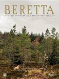 Beretta: 500 Years of the World's Finest Sporting Life by Nicholas Foulkes