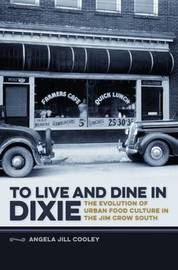 To Live and Dine in Dixie by Angela Jill Cooley