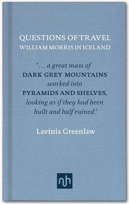 William Morris in Iceland: Questions of Travel by Lavinia Greenlaw
