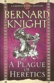 A Plague of Heretics by Bernard Knight image