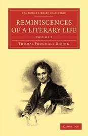 Reminiscences of a Literary Life 2 Volume Set 2 Volume Paperback Set Reminiscences of a Literary Life: Volume 1 by Thomas Frognall Dibdin