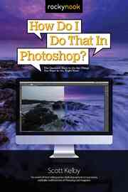 How Do I Do That in Photoshop? by Scott Kelby