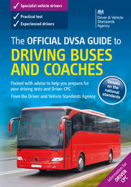 The Official DVSA Guide to Driving Buses and Coaches by Driving and Vehicle Standards Agency