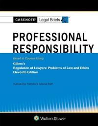 Casenote Legal Briefs for Professional Responsibility Keyed to Gillers by Casenote Legal Briefs