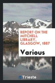 Report on the Mitchell Library, Glasgow, 1887 by Various ~ image