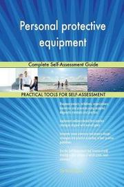 Personal Protective Equipment Complete Self-Assessment Guide by Gerardus Blokdyk