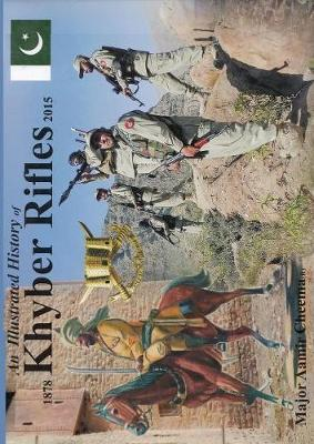 An Illustrated History of Khyber Rifles 1878-2015 by Aamir Mushtaq Cheema