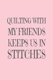 Quilting with My Friends Keeps Us in Stitches by Creative Juices Publishing