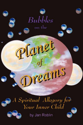 Bubbles on the Planet of Dreams: A Spiritual Allegory for Your Inner Child by Jan Roblin image