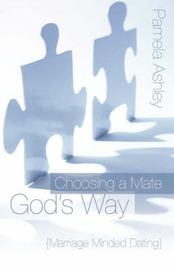 Choosing a Mate God's Way by Pamela Ashley image
