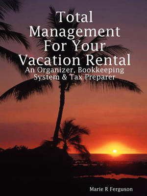 Total Management for Your Vacation Rental - An Organizer, Bookkeeping System & Tax Preparer by Marie R Ferguson image