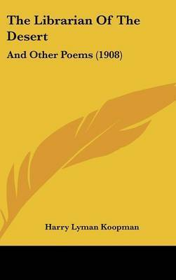 The Librarian of the Desert: And Other Poems (1908) by Harry Lyman Koopman