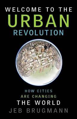 Welcome to the Urban Revolution. How Cities Are Changing the World by Jeb Brugmann image