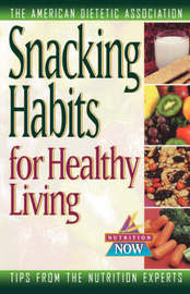Snacking Habits for Healthy Living by ADA (American Dietetic Association)