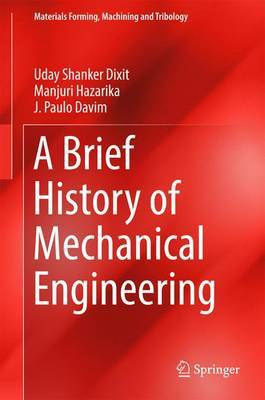 A Brief History of Mechanical Engineering by Uday Shanker Dixit