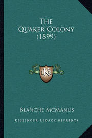 The Quaker Colony (1899) by Blanche McManus