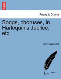 Songs, Choruses, in Harlequin's Jubilee, Etc. by Henry Woodward