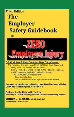 Third Edition, Zero Injury Safety Guidebook to Zero Employee Injury by Emmitt J. Nelson