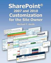 Sharepoint 2007 and 2010 Customization for the Site Owner by Michael T Smith