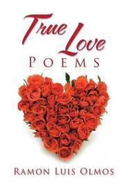True Love Poems by Ramon Luis Olmos