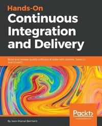 Hands-On Continuous Integration and Delivery by Jean-Marcel Belmont