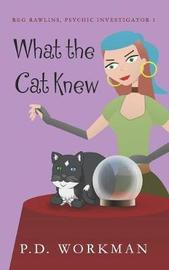 What the Cat Knew by P D Workman