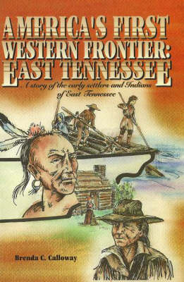 America's First Western Frontier, East Tennessee: A Story of the Early Settlers and Indians of East Tennessee by Brenda C. Calloway image