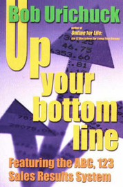 Up Your Bottom Line: Featuring the ABC, 123 Sales Result System by Bob Urichuck image