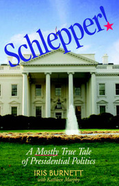 Schlepper! a Mostly True Tale of Presidential Politics by Iris Burnett image