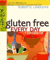 Gluten Free Every Day Cookbook by Robert M. Landolphi