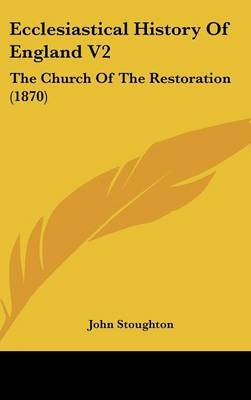 Ecclesiastical History of England V2: The Church of the Restoration (1870) by John Stoughton image
