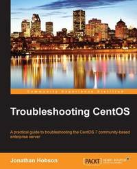 Troubleshooting CentOS by Jonathan Hobson