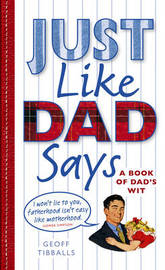Just Like Dad Says: A Book of Dad's Wit by Geoff Tibballs image